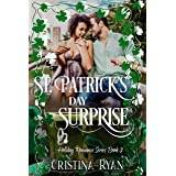 St. Patrick's Day Surprise: A Clean Best Friends to Lovers Romance (Book #3) (Clean Billionaire Holiday Romance Series)