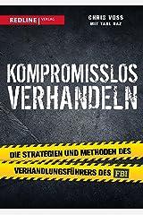 Kompromisslos verhandeln: Die Strategien und Methoden des Verhandlungsführers des FBI (German Edition) Kindle Edition