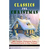 CLASSICS FOR CHRISTMAS: 180+ Novels, Christmas Tales, Poems & Carols in One Volume (Illustrated): The Gift of the Magi, A Chr
