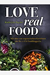 Love Real Food: Mit über 100 vegetarischen Gerichten der Nr. 1 US-Foodbloggerin (German Edition) Kindle Edition