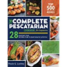 the Complete Pescatarian Cookbook for Beginners: Top 500 vibrant and delicious recipes to kickstart your heart-healthy lifest