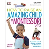 How To Raise An Amazing Child The Montessori Way, 2nd Edition: A Parents' Guide to Building Creativity, Confidence, and Indep