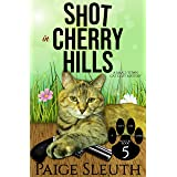 Shot in Cherry Hills: A Small-Town Cat Cozy Mystery (Cozy Cat Caper Mystery Book 5)