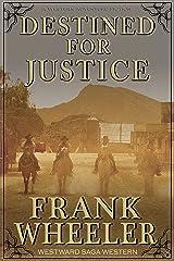 Destined for Justice (Westward Saga Western) (A Western Adventure Fiction) Kindle Edition