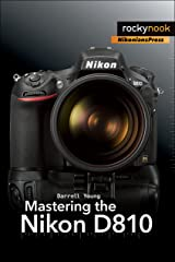 Mastering the Nikon D810 (The Mastering Camera Guide Series) Kindle Edition