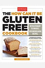 The How Can It Be Gluten Free Cookbook: Revolutionary Techniques. Groundbreaking Recipes. Kindle Edition