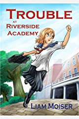 Trouble at Riverside Academy Kindle Edition