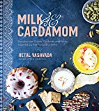 Milk and Cardamom: Spectacular Cakes, Custards and More, Inspired by the Flavors of India