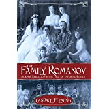 The Family Romanov Murder, Rebellion, And The Fall Of Imperial Russia: Murder, Rebellion & the Fall of Imperial Russia