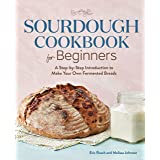 Sourdough Cookbook for Beginners: A Step by Step Introduction to Make Your Own Fermented Breads