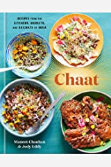 Chaat: Recipes from the Kitchens, Markets, and Railways of India: A Cookbook Kindle Edition