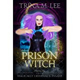 Prison Witch (Prison for the Magically Criminal & Insane Book 2)