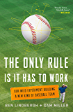The Only Rule Is It Has to Work: Our Wild Experiment Building a New Kind of Baseball Team (English Edition)