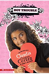 Boy Trouble: The Complicated Life of Claudia Cristina Cortez Kindle Edition