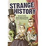 Strange History: Mysterious Artifacts, Macabre Legends, Boneheaded Blunders & Mind-Blowing Facts (Strange Series)
