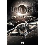 Iron Sky: Destiny - Nazis on the moon: An Iron Sky short story