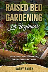 Raised Bed Gardening For Beginners: Tips To Build Sustainable and Thriving Garden Anywhere Kindle Edition
