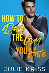 How to Date the Guy You Hate: An Enemies to Lovers Romance (Eden Hills Book 2) Kindle Edition