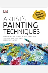 Artist's Painting Techniques: Explore Watercolours, Acrylics, and Oils Kindle Edition