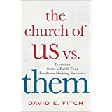 Church of Us vs. Them: Freedom from a Faith That Feeds on Making Enemies