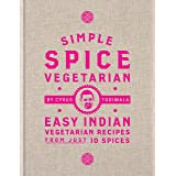 Simple Spice Vegetarian: Easy Indian vegetarian recipes from just 10 spices