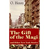 The Gift of the Magi and Other New York Stories: The Skylight Room, The Voice of The City, The Cop and the Anthem, A Retrieve