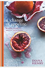 A Change of Appetite: where delicious meets healthy Kindle Edition
