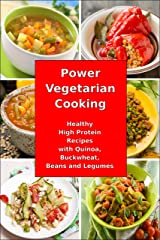Power Vegetarian Cooking: Healthy High Protein Recipes with Quinoa, Buckwheat, Beans and Legumes: Health and Fitness Books (Slimming Superfood Cookbook to Help You Lose Weight Without Dieting 1) Kindle Edition