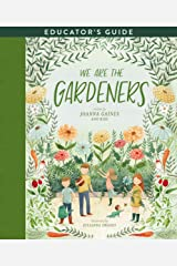 We Are the Gardeners Educator's Guide Kindle Edition