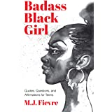 Badass Black Girl: Questions, Quotes, and Affirmations for Teens (Teen and YA cultural heritage, for readers of 100 African A
