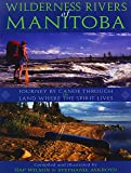 WILDERNESS RIVERS of MANITOBA: JOURNEY BY CANOE THROUGH the…