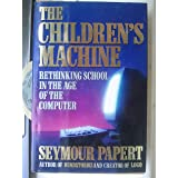 The Children's Machine: Bringing the Computer Revolution to Our Schools