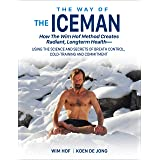 The Way of The Iceman: How The Wim Hof Method Creates Radiant Longterm Health--Using The Science and Secrets of Breath Contro
