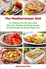 The Mediterranean Diet: 101 Delicious Low Fat Soup, Salad, Main Dish, Breakfast and Dessert Recipes for Better Health and Natural Weight Loss (Free Gift): Healthy Weight Loss Diets (Fitness Book 1) Kindle Edition