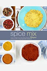 Spice Mix Recipes: Learn to Make Your Own Spice Mixes at Home with an Easy Spice Mix Cookbook Kindle Edition