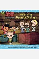 We Are the Brontë Sisters (Xavier Riddle and the Secret Museum) Kindle Edition
