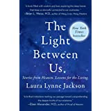 Light Between Us: Stories from Heaven. Lessons for the Living.