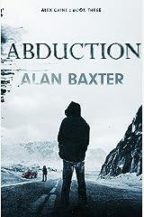 Abduction: Alex Caine Book 3 Kindle Edition