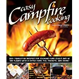 Easy Campfire Cooking: 200+ Family Fun Recipes for Cooking Over Coals and in the Flames with a Dutch Oven, Foil Packets, and