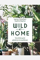 Wild at Home: Eine Anleitung für glückliche Zimmerpflanzen (German Edition) Kindle Edition