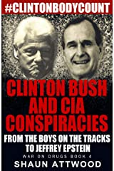 Clinton Bush and CIA Conspiracies: From The Boys on the Tracks to Jeffrey Epstein (War On Drugs Book 4) Kindle Edition