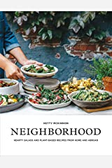 Neighborhood: Salads, Sweets, and Stories from Home and Abroad: Hearty Salads and Plant-Based Recipes from Home and Abroad Paperback