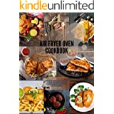Air Fryer Oven Cookbook: Cook and get the best results with the air fryer. Easy Recipes to Fry, and Roast with your Air Fryer