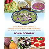Cultured Food Life: How to Make and Serve Delicious Probiotic Foods for Better Health and Wellness