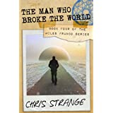 The Man Who Broke the World (Miles Franco Book 4)