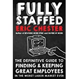 Fully Staffed: The Definitive Guide to Finding & Keeping Great Employees in the Worst Labor Market Ever