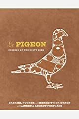 Le Pigeon: Cooking at the Dirty Bird [A Cookbook] Kindle Edition