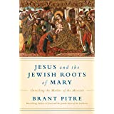 Jesus And The Jewish Roots Of The Virgin Mary: Unveiling the Mother of the Messiah