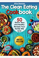 Clean Eating Cookbook: 50 Quick, Easy and Delicious Recipes Your Family Will Love. Easy Healthy Family Cookbook Kindle Edition