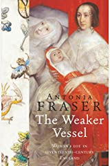 The Weaker Vessel: Woman's Lot in Seventeenth-Century England (WOMEN IN HISTORY) Kindle Edition